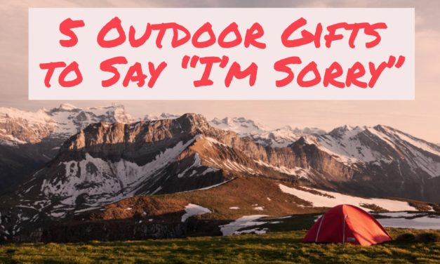 "5 Outdoor Gifts to Say ""I'm Sorry"""